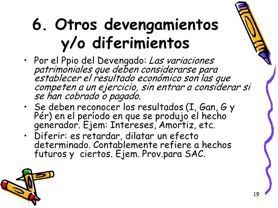 6. Otros devengamientos y/o diferimientos