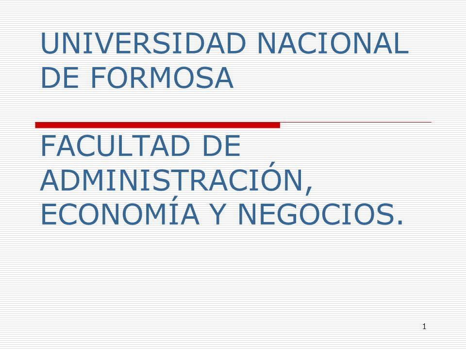 UNIVERSIDAD NACIONAL DE FORMOSA FACULTAD DE ADMINISTRACIÓN, ECONOMÍA Y NEGOCIOS.