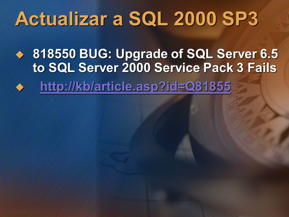 Actualizar a SQL 2000 SP3 818550 BUG: Upgrade of SQL Server 6.5 to SQL Server 2000 Service Pack 3 Fails.