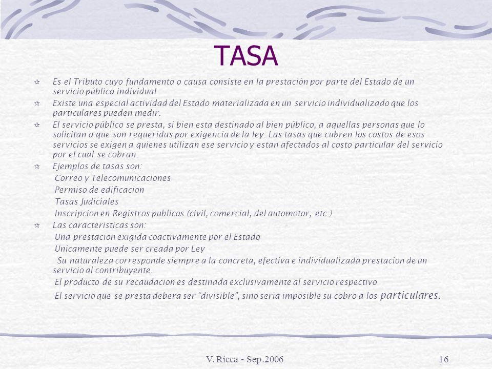 TASA Es el Tributo cuyo fundamento o causa consiste en la prestación por parte del Estado de un servicio público individual.