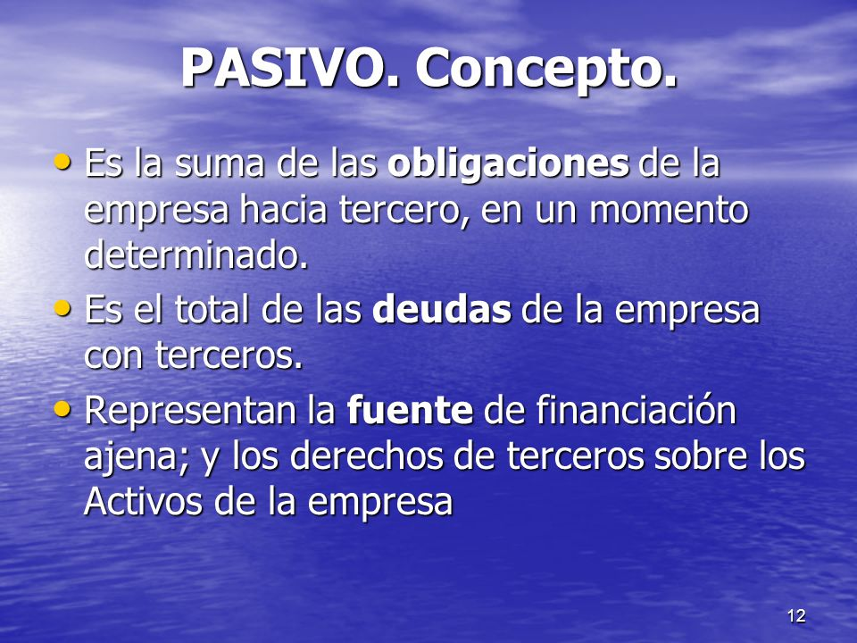 PASIVO. Concepto. Es la suma de las obligaciones de la empresa hacia tercero, en un momento determinado.