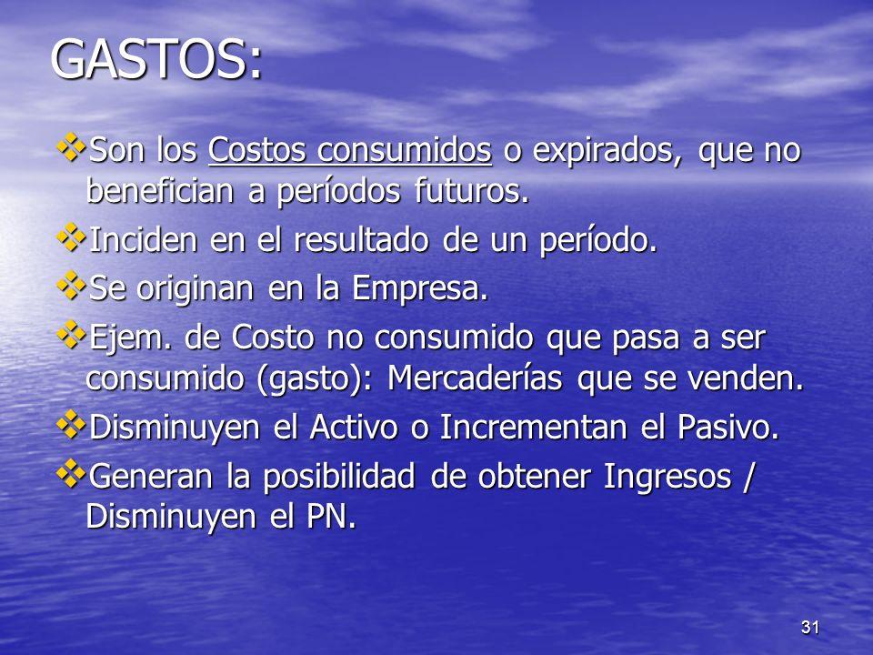 GASTOS: Son los Costos consumidos o expirados, que no benefician a períodos futuros. Inciden en el resultado de un período.
