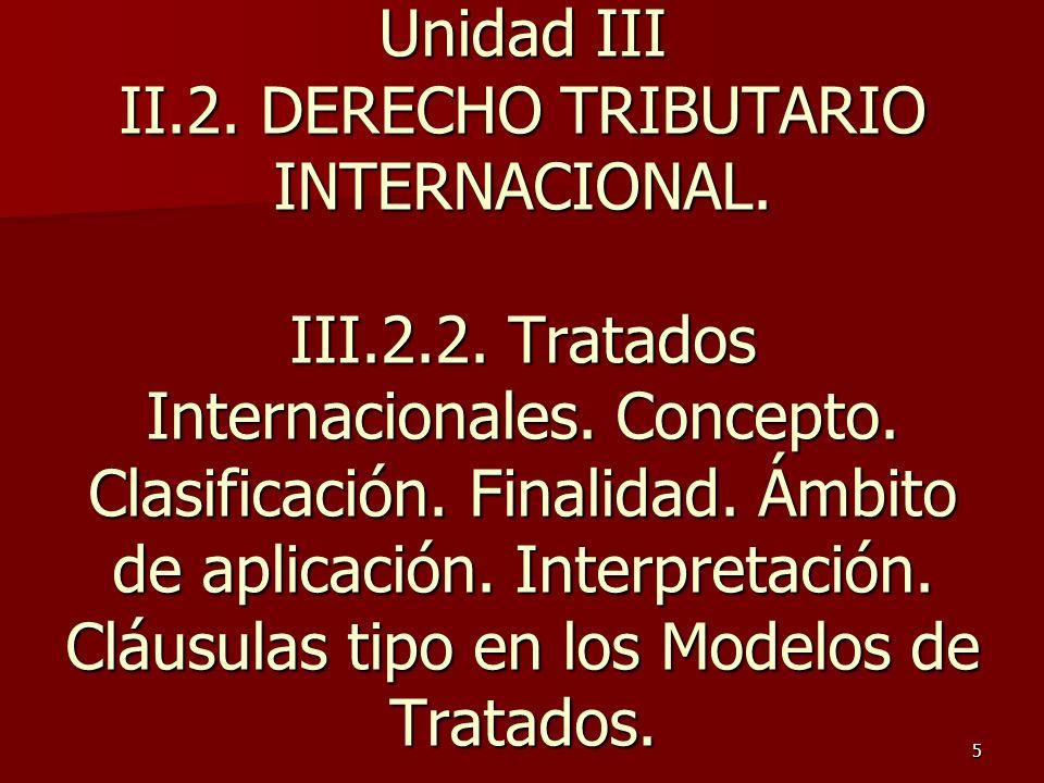 Unidad III II. 2. DERECHO TRIBUTARIO INTERNACIONAL. III. 2. 2
