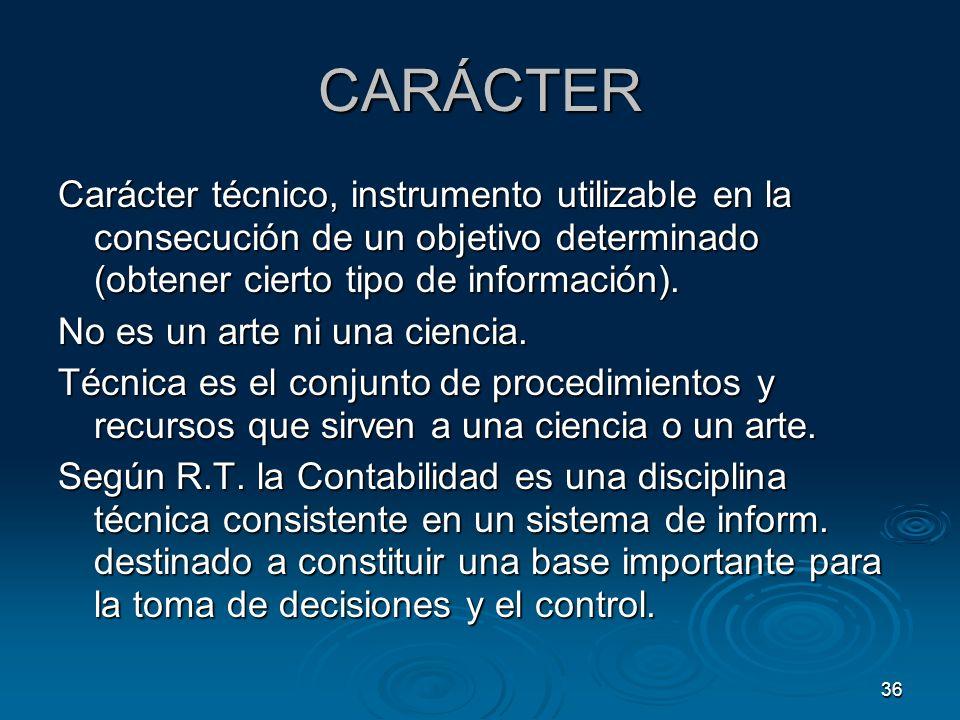 CARÁCTER Carácter técnico, instrumento utilizable en la consecución de un objetivo determinado (obtener cierto tipo de información).
