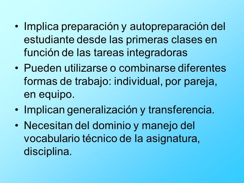 Implica preparación y autopreparación del estudiante desde las primeras clases en función de las tareas integradoras