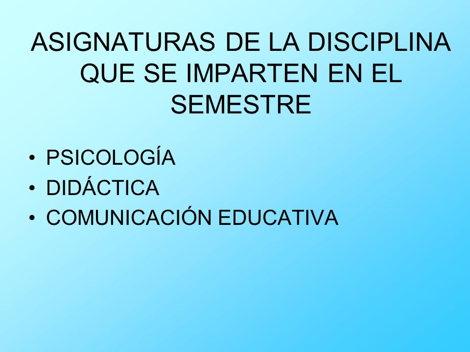 ASIGNATURAS DE LA DISCIPLINA QUE SE IMPARTEN EN EL SEMESTRE