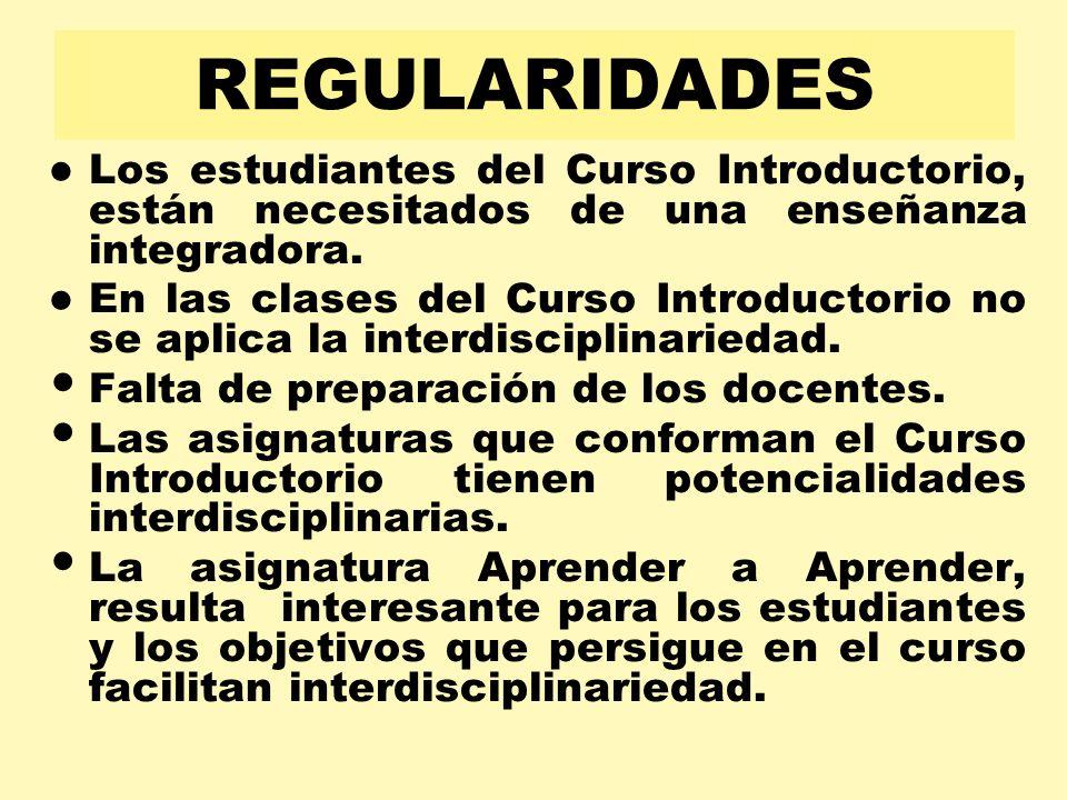 REGULARIDADESLos estudiantes del Curso Introductorio, están necesitados de una enseñanza integradora.
