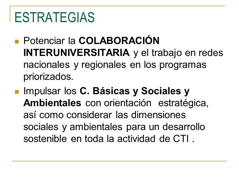 ESTRATEGIAS Potenciar la COLABORACIÓN INTERUNIVERSITARIA y el trabajo en redes nacionales y regionales en los programas priorizados.