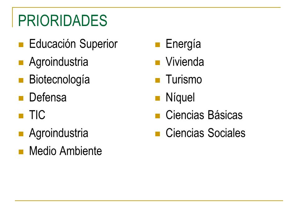 PRIORIDADES Educación Superior Agroindustria Biotecnología Defensa TIC