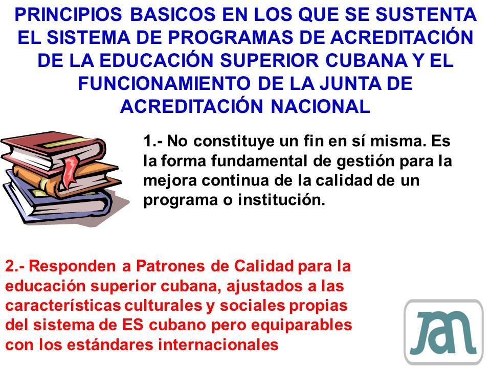 PRINCIPIOS BASICOS EN LOS QUE SE SUSTENTA EL SISTEMA DE PROGRAMAS DE ACREDITACIÓN DE LA EDUCACIÓN SUPERIOR CUBANA Y EL FUNCIONAMIENTO DE LA JUNTA DE ACREDITACIÓN NACIONAL