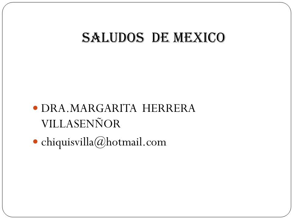 SALUDOS DE MEXICO DRA.MARGARITA HERRERA VILLASENÑOR