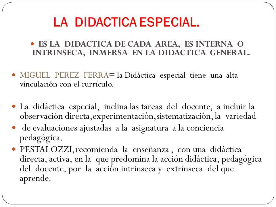 LA DIDACTICA ESPECIAL.ES LA DIDACTICA DE CADA AREA, ES INTERNA O INTRINSECA, INMERSA EN LA DIDACTICA GENERAL.