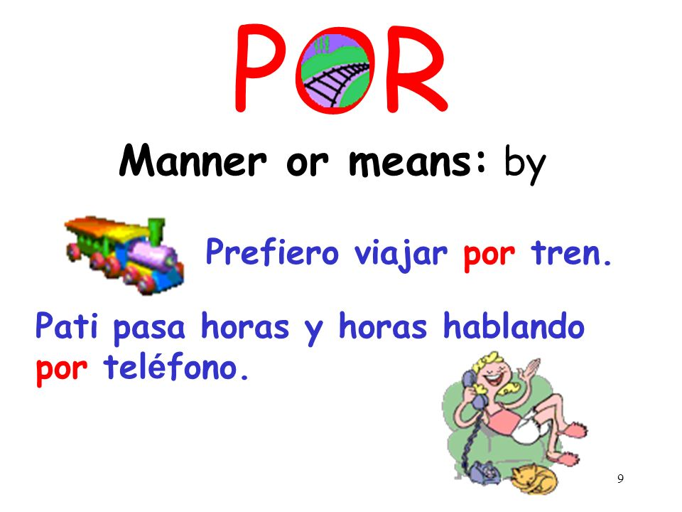 POR Manner or means: by Prefiero viajar por tren.