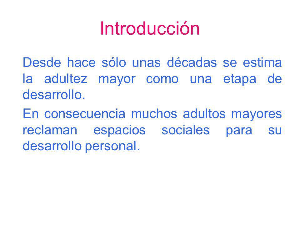 Introducción Desde hace sólo unas décadas se estima la adultez mayor como una etapa de desarrollo.