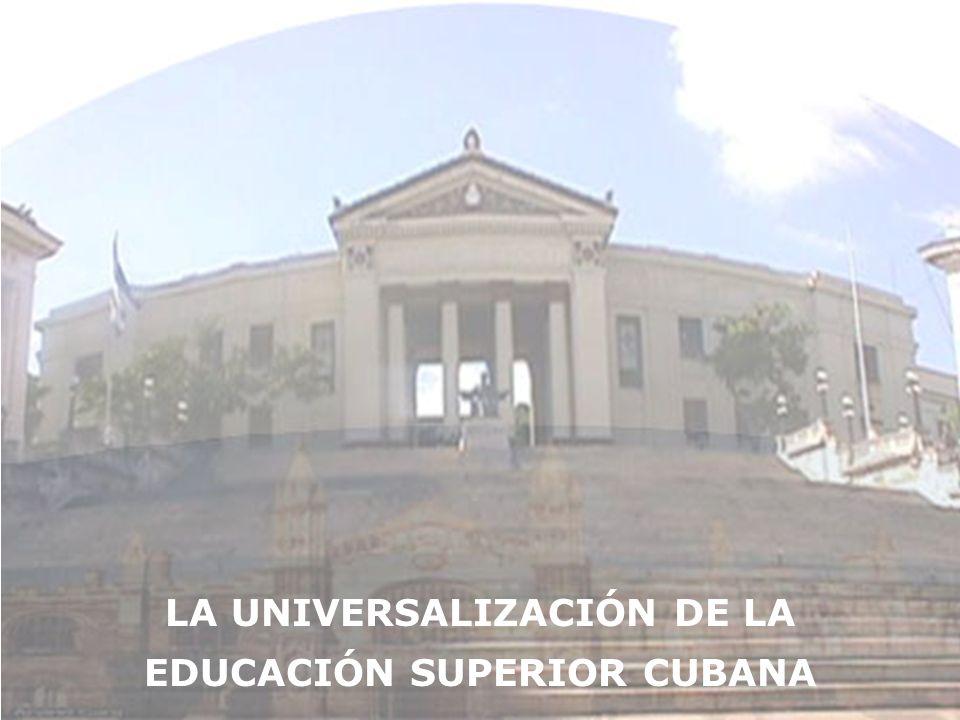 LA UNIVERSALIZACIÓN DE LA EDUCACIÓN SUPERIOR CUBANA