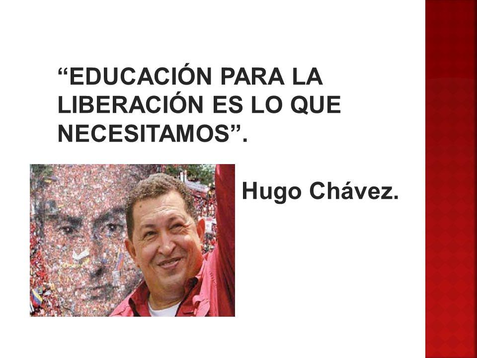 EDUCACIÓN PARA LA LIBERACIÓN ES LO QUE NECESITAMOS .