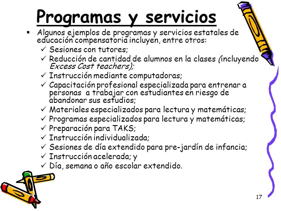 Programas y servicios Algunos ejemplos de programas y servicios estatales de educación compensatoria incluyen, entre otros: