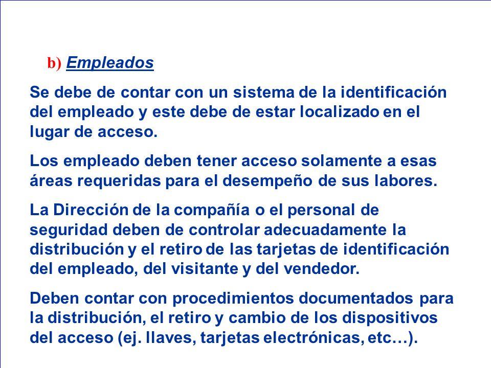 b) Empleados Se debe de contar con un sistema de la identificación del empleado y este debe de estar localizado en el lugar de acceso.