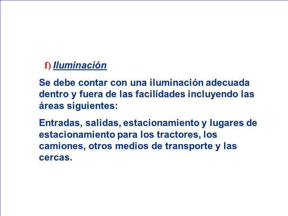 f) Iluminación Se debe contar con una iluminación adecuada dentro y fuera de las facilidades incluyendo las áreas siguientes: