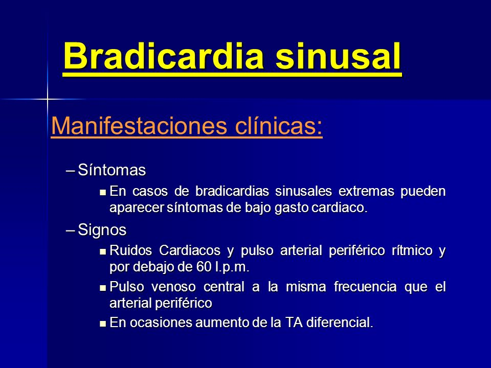 Bradicardia sinusal Manifestaciones clínicas: Síntomas Signos
