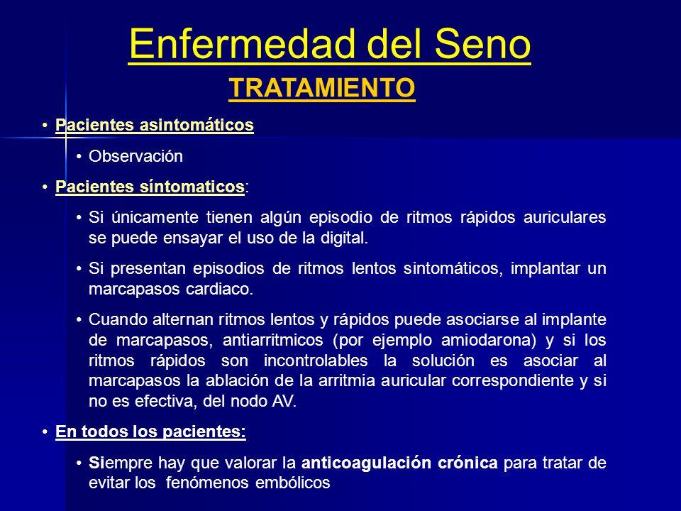 Enfermedad del Seno TRATAMIENTO Pacientes asintomáticos: Observación