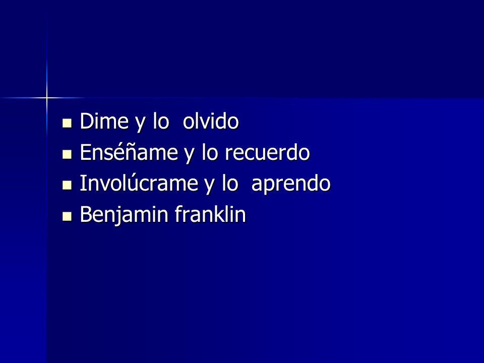 Dime y lo olvido Enséñame y lo recuerdo Involúcrame y lo aprendo Benjamin franklin