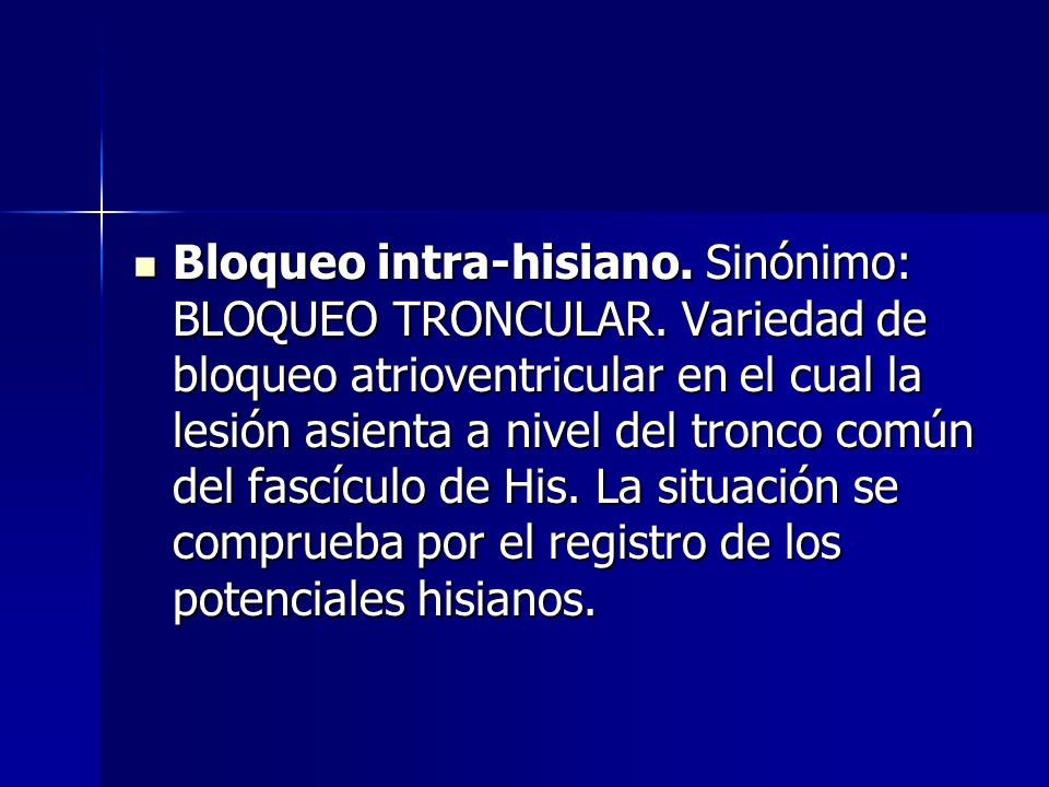 Bloqueo intra-hisiano. Sinónimo: BLOQUEO TRONCULAR