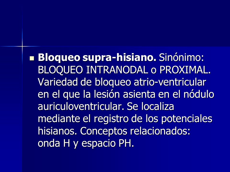 Bloqueo supra-hisiano. Sinónimo: BLOQUEO INTRANODAL o PROXIMAL
