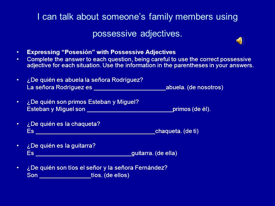 I can talk about someone's family members using possessive adjectives.