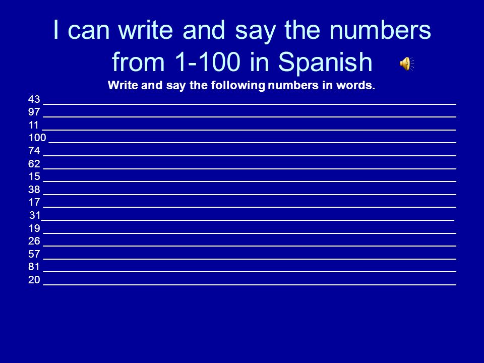 I can write and say the numbers from 1-100 in Spanish