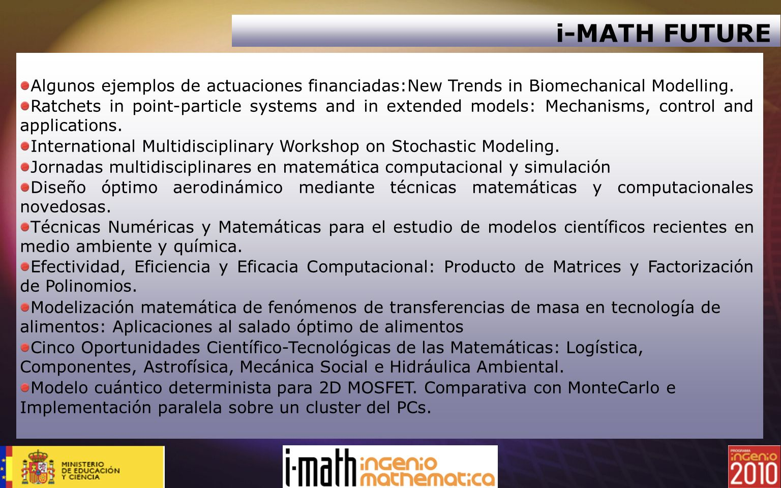 i-MATH FUTUREAlgunos ejemplos de actuaciones financiadas:New Trends in Biomechanical Modelling.