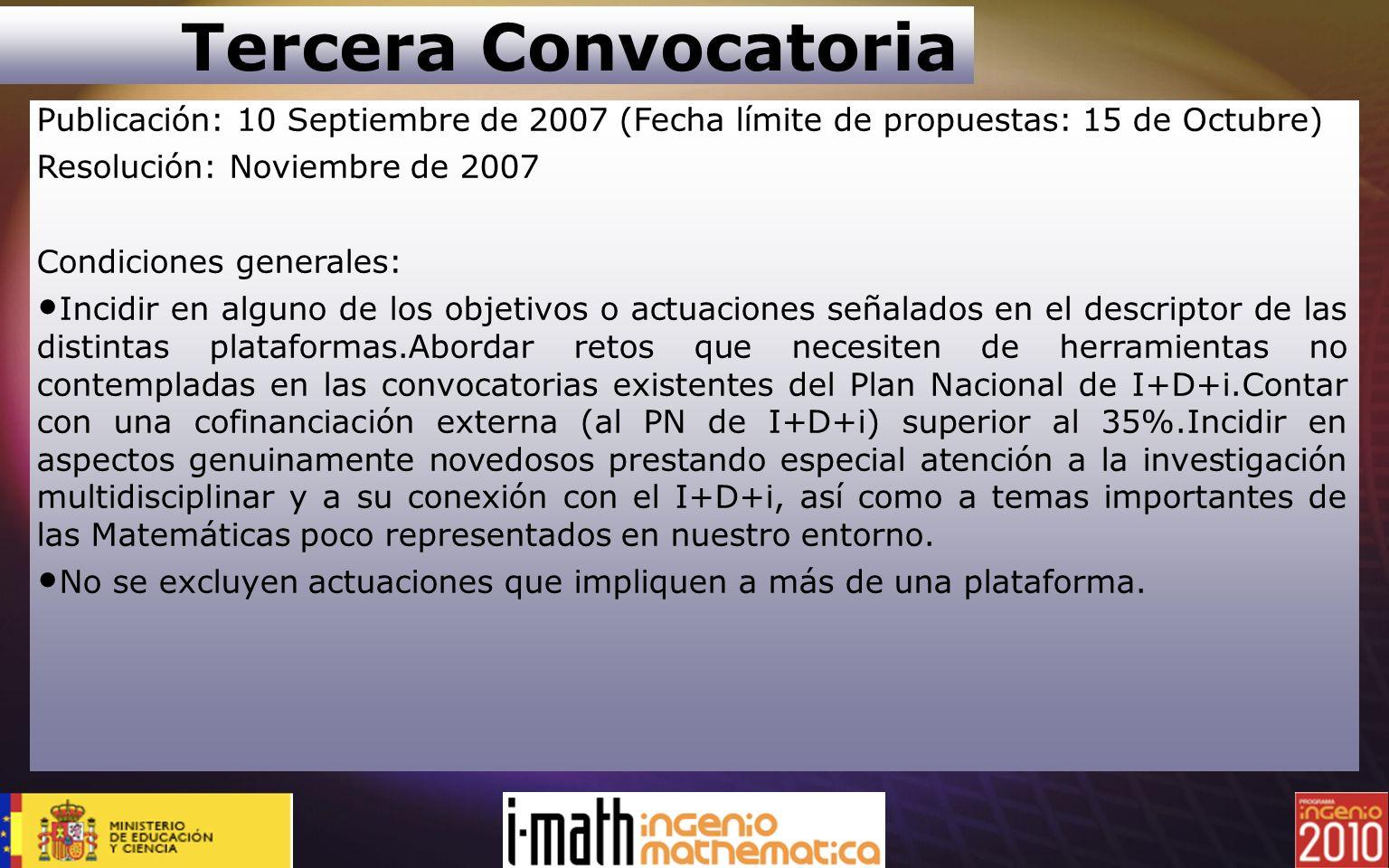 Tercera ConvocatoriaPublicación: 10 Septiembre de 2007 (Fecha límite de propuestas: 15 de Octubre) Resolución: Noviembre de 2007.