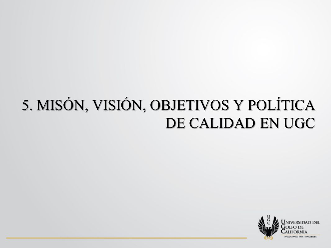 5. MISÓN, VISIÓN, OBJETIVOS Y POLÍTICA DE CALIDAD EN UGC
