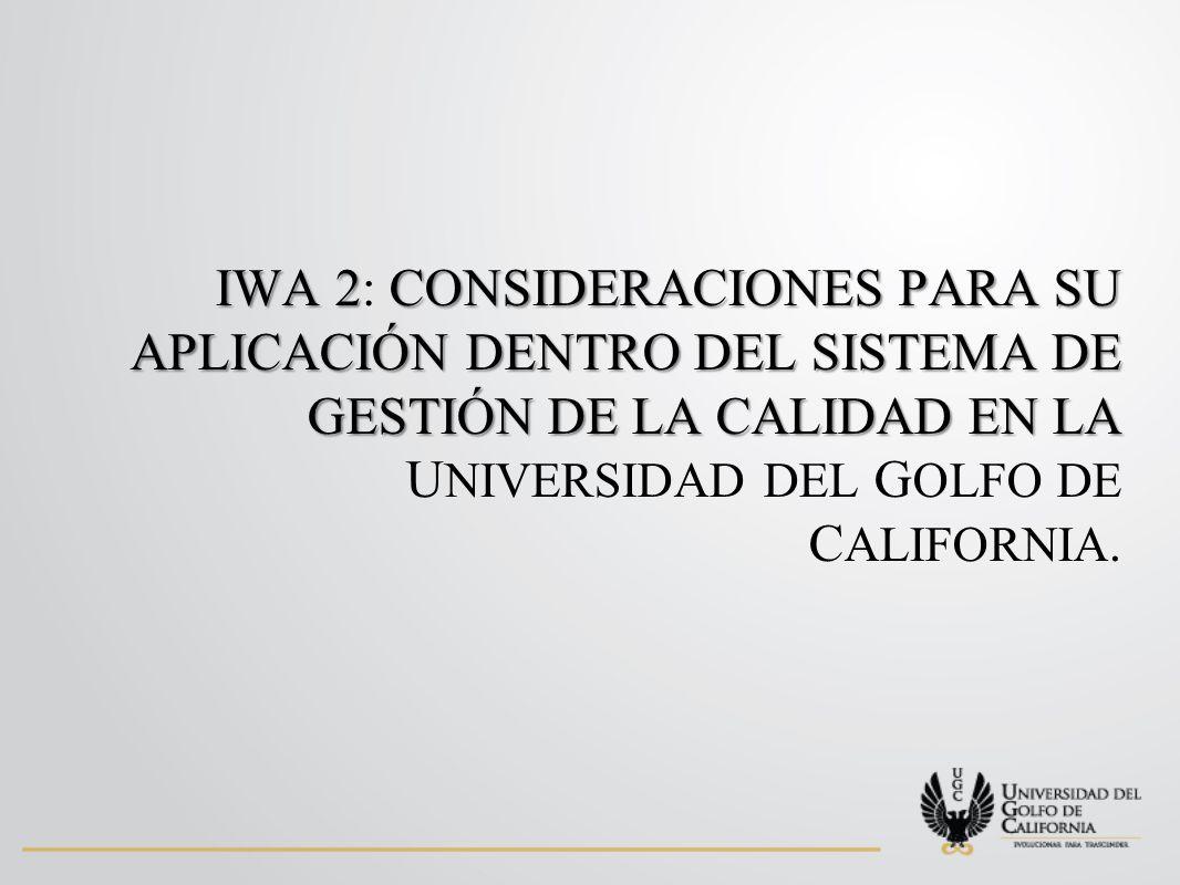 IWA 2: CONSIDERACIONES PARA SU APLICACIÓN DENTRO DEL SISTEMA DE GESTIÓN DE LA CALIDAD EN LA UNIVERSIDAD DEL GOLFO DE CALIFORNIA.