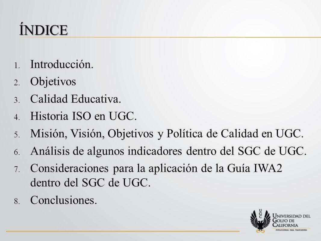 ÍNDICE Introducción. Objetivos Calidad Educativa. Historia ISO en UGC.