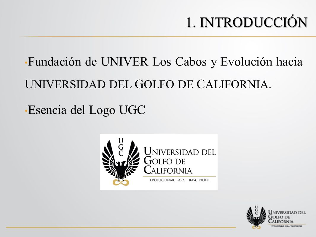 1. introducción Fundación de UNIVER Los Cabos y Evolución hacia UNIVERSIDAD DEL GOLFO DE CALIFORNIA.