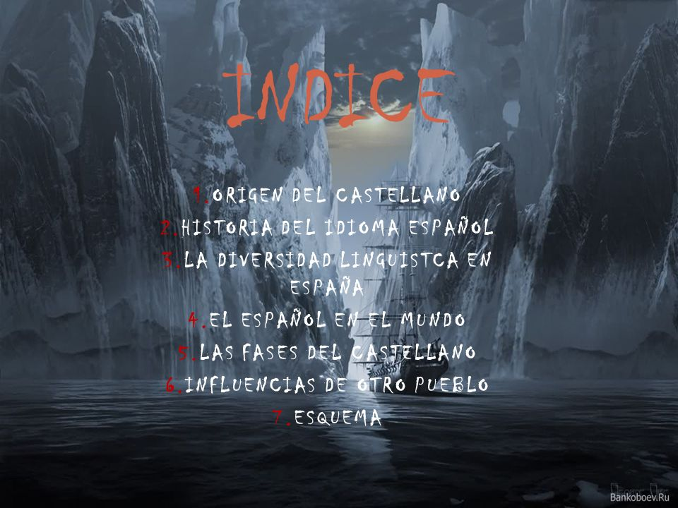 INDICE 1.ORIGEN DEL CASTELLANO 2.HISTORIA DEL IDIOMA ESPAÑOL