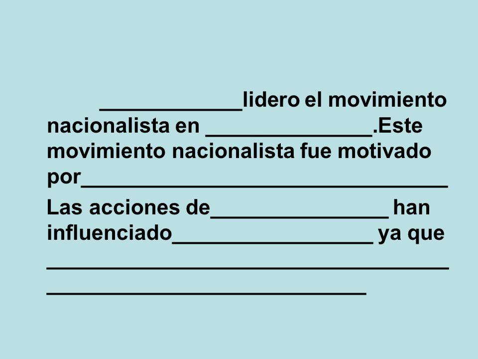 ____________lidero el movimiento nacionalista en ______________