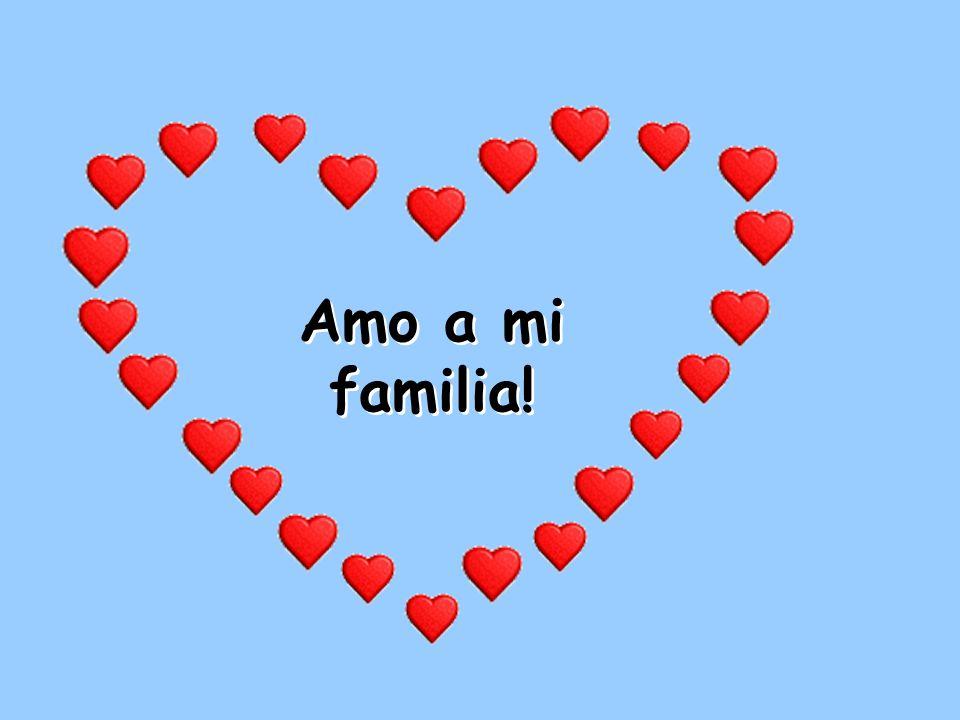 Amo a mi familia!
