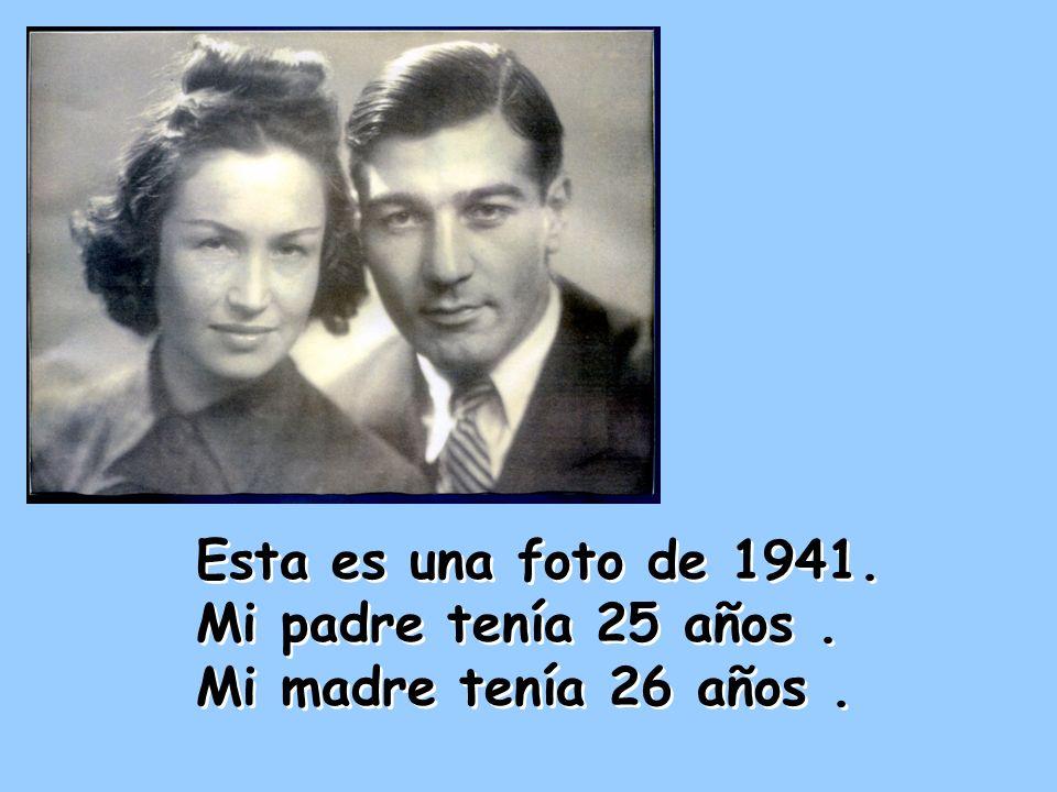Esta es una foto de 1941. Mi padre tenía 25 años . Mi madre tenía 26 años .