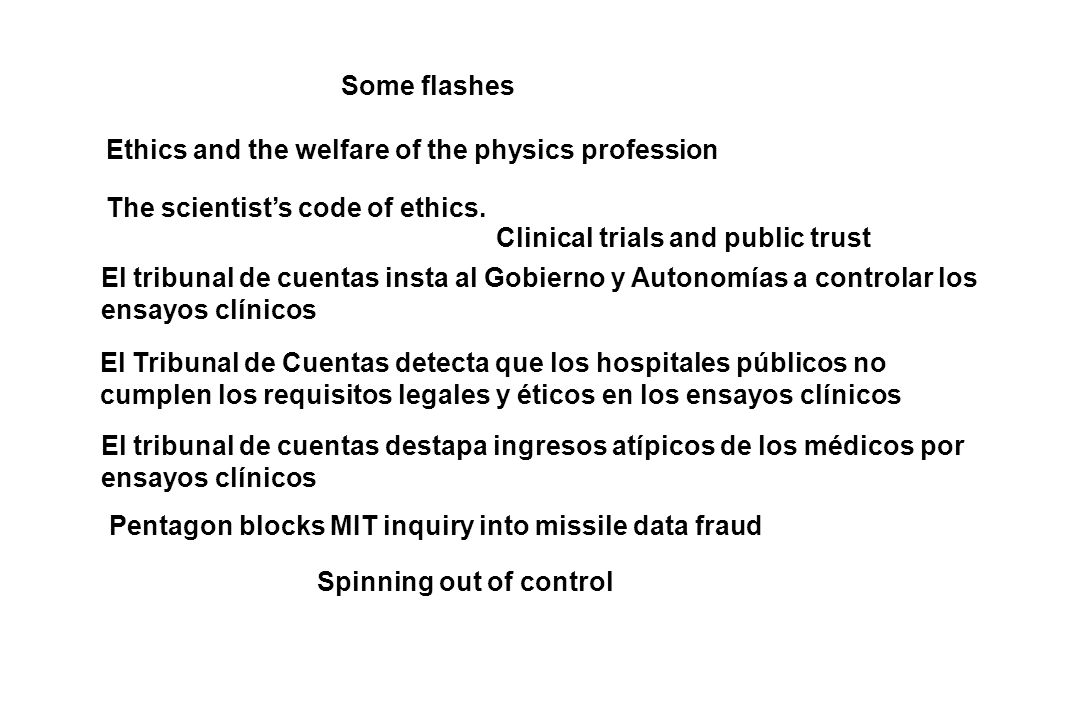 Some flashes Ethics and the welfare of the physics profession. The scientist's code of ethics. Clinical trials and public trust.