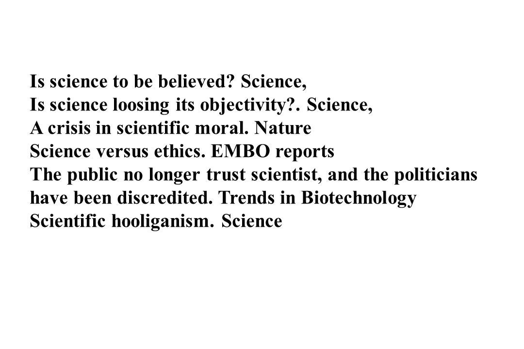 Is science to be believed Science,