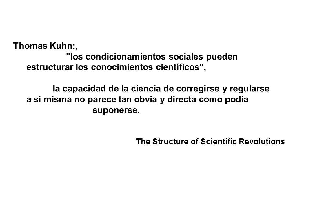 Thomas Kuhn:, los condicionamientos sociales pueden estructurar los conocimientos científicos ,