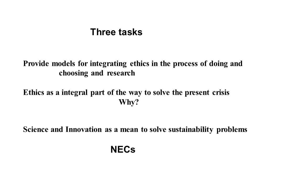 Three tasks Provide models for integrating ethics in the process of doing and choosing and research.