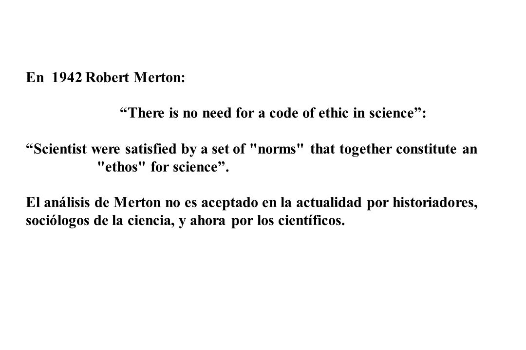 En 1942 Robert Merton: There is no need for a code of ethic in science :