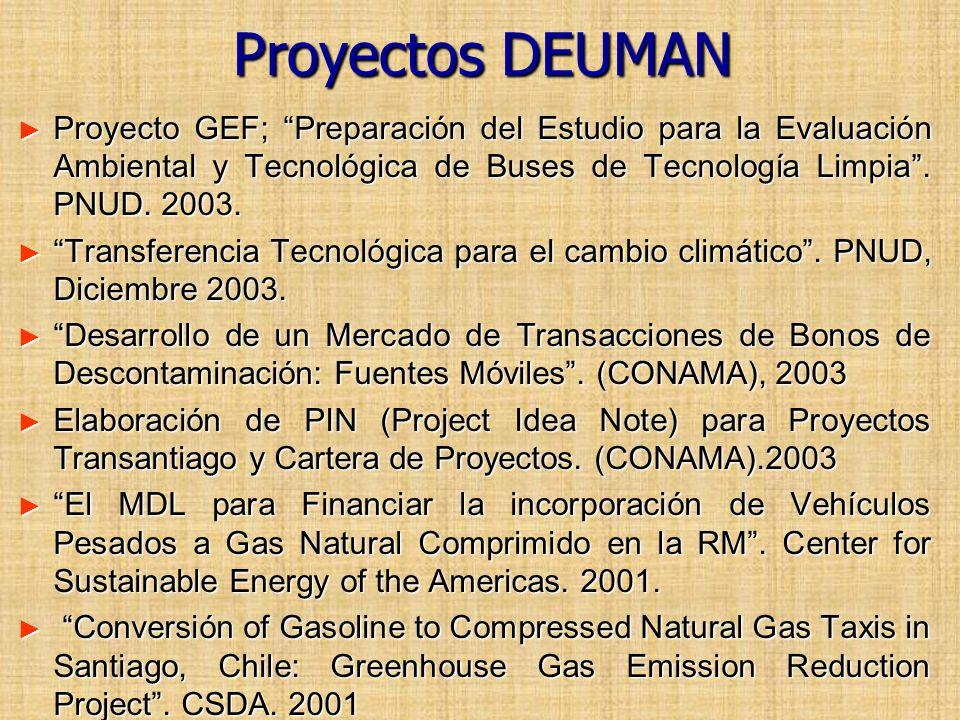 Proyectos DEUMAN Proyecto GEF; Preparación del Estudio para la Evaluación Ambiental y Tecnológica de Buses de Tecnología Limpia . PNUD. 2003.