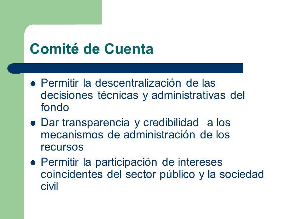 Comité de Cuenta Permitir la descentralización de las decisiones técnicas y administrativas del fondo.