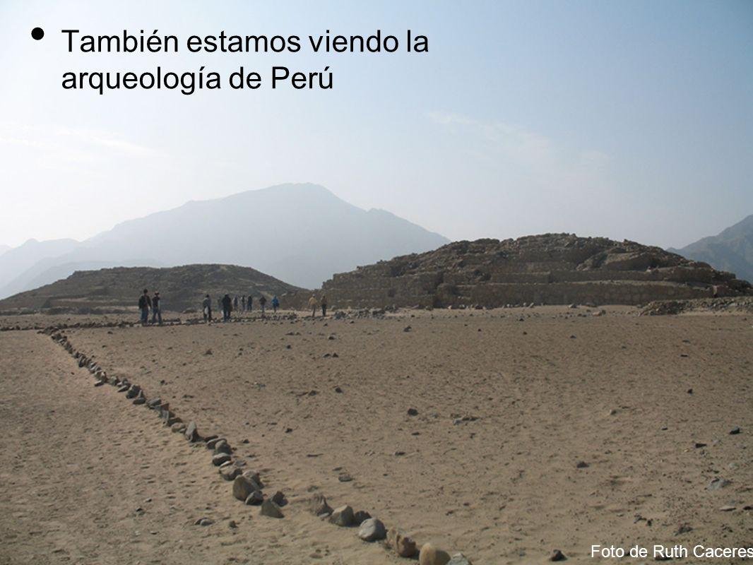 También estamos viendo la arqueología de Perú