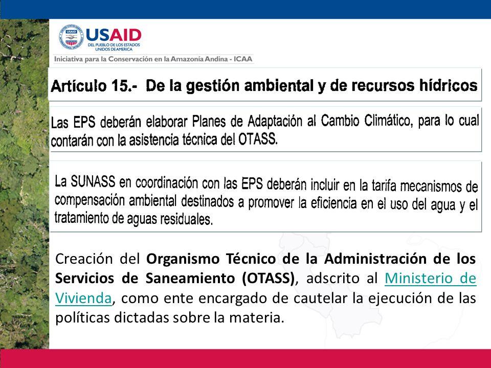 Creación del Organismo Técnico de la Administración de los Servicios de Saneamiento (OTASS), adscrito al Ministerio de Vivienda, como ente encargado de cautelar la ejecución de las políticas dictadas sobre la materia.