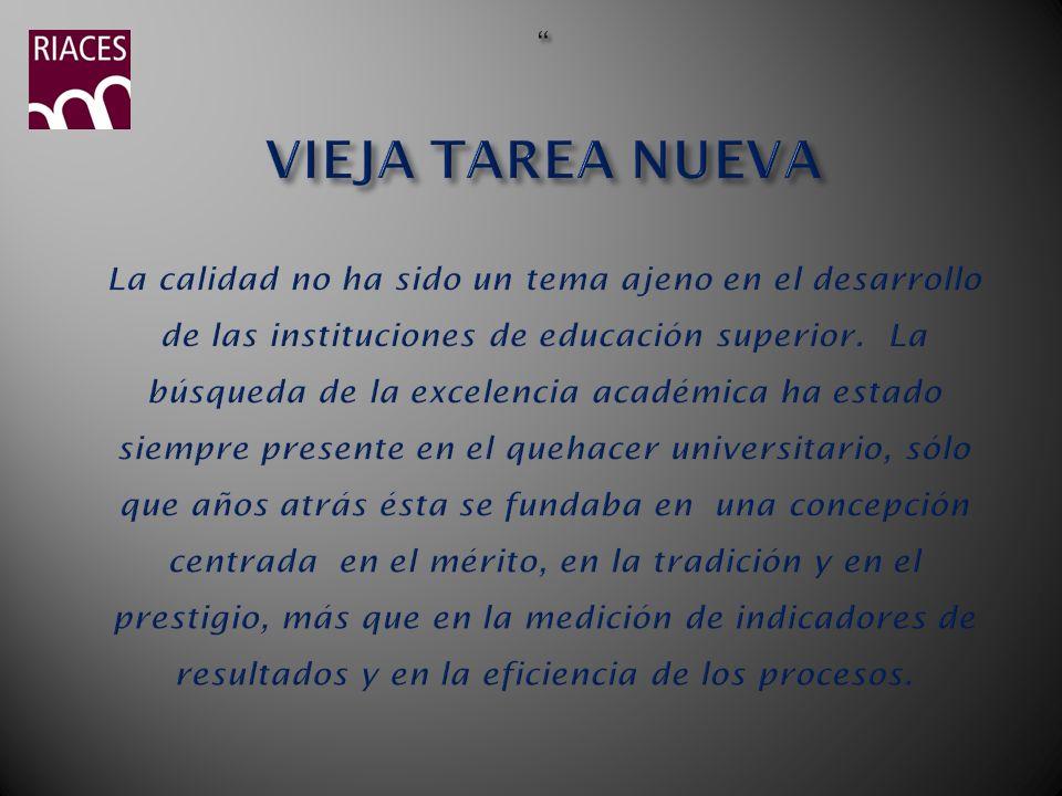 VIEJA TAREA NUEVA La calidad no ha sido un tema ajeno en el desarrollo de las instituciones de educación superior.